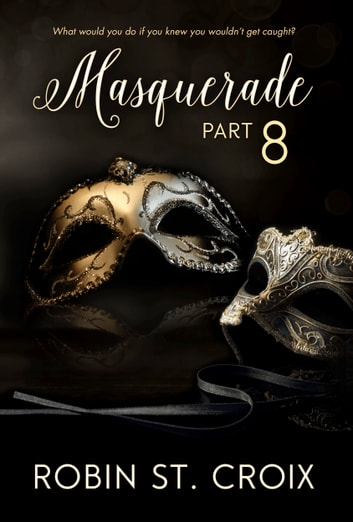 Masquerade Part 8 ebook by Robin St. Croix
