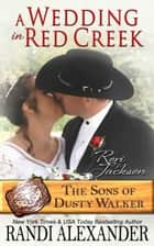 A Wedding in Red Creek: Rori and Jackson (The Sons of Dusty Walker) ebook by Randi Alexander