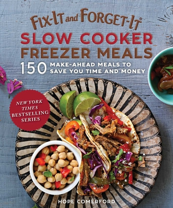 Fix-It and Forget-It Slow Cooker Freezer Meals - 150 Make-Ahead Dinners, Desserts, and More! ebook by Hope Comerford