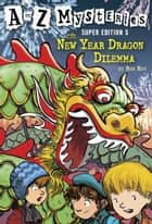 A to Z Mysteries Super Edition #5: The New Year Dragon Dilemma ebook by Ron Roy,John Steven Gurney