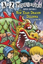A to Z Mysteries Super Edition #5: The New Year Dragon Dilemma ebook by Ron Roy, John Steven Gurney