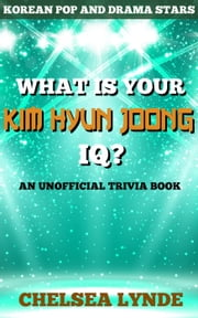 What is Your Kim Hyun Joong IQ? - Korean Pop and Drama Stars, #4 ebook by Chelsea Lynde