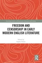 Freedom and Censorship in Early Modern English Literature ebook by Sophie Chiari