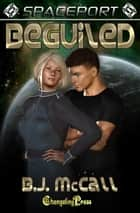 Beguiled (Spaceport) ebook by B.J. McCall