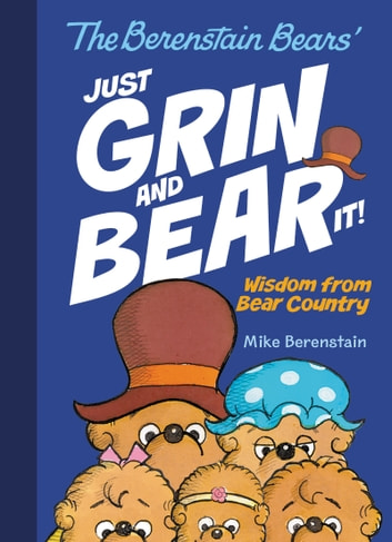 The Berenstain Bears Just Grin and Bear It! - Wisdom from Bear Country ebook by Mike Berenstain