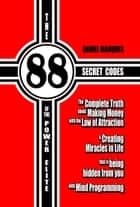 The 88 Secret Codes of the Power Elite: The Complete Truth about Making Money with the Law of Attraction and Creating Miracles in Life that is Being Hidden from You with Mind Programming ebook by Daniel Marques