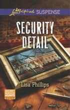 Security Detail - A Suspenseful Romance of Danger and Faith ebook by Lisa Phillips