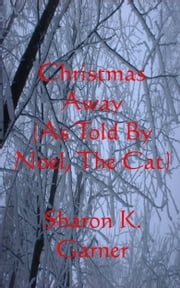 Christmas Away (As Told By Noel, The Cat) ebook by Sharon K. Garner