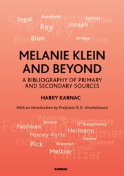 Melanie Klein and Beyond - A Bibliography of Primary and Secondary Sources ebook by Harry Karnac