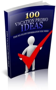 100 Vacation Promo Ideas ebook by Jimmy Cai