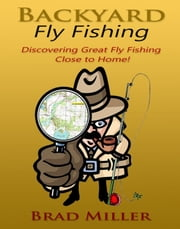 Backyard Fly Fishing ebook by Brad Miller