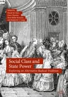 Social Class and State Power - Exploring an Alternative Radical Tradition ebook by David M. Hart, Gary Chartier, Ross Miller  Kenyon,...