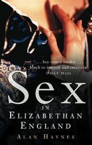 Sex in Elizabethan England ebook by Alan Haynes