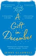 A Gift in December - An utterly romantic feel-good winter read ebook by Jenny Gladwell