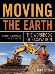 Moving The Earth: The Workbook of Excavation Sixth Edition ebook by Herbert Nichols,David Day