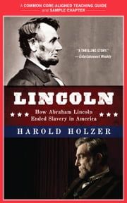 A Teacher's Guide to Lincoln - Common-Core Aligned Teacher Materials and a Sample Chapter ebook by Harold Holzer,Amy Jurskis