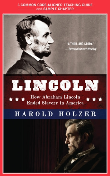 A Teacher's Guide to Lincoln - Common-Core Aligned Teacher Materials and a Sample Chapter ebook by Amy Jurskis,Harold Holzer
