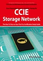 CCIE Cisco Certified Internetwork Expert Storage Networking Certification Exam Preparation Course in a Book for Passing the CCIE Exam - The How To Pass on Your First Try Certification Study Guide ebook by William Manning