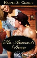 His Abductor's Desire (Mills & Boon Historical Undone) ebook by Harper St. George