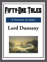 Fifty-One Tales ebook by Lord Dunsany