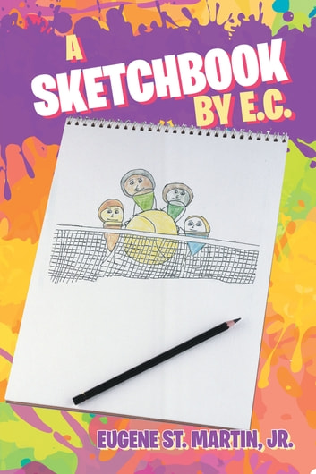 A Sketchbook by E.C. ebook by Eugene St. Martin, Jr.