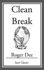 Clean Break ebook by Roger Dee