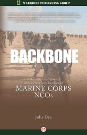 Backbone - History, Traditions, and Leadership Lessons of Marine Corps NCOs ebook by Julia Dye