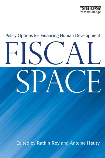 Fiscal Space - Policy Options for Financing Human Development ebook by