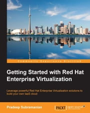 Getting Started with Red Hat Enterprise Virtualization ebook by Pradeep Subramanian