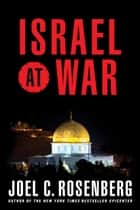 Israel at War ebook by Joel C. Rosenberg