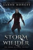 Stormwielder ebook by Aaron Hodges