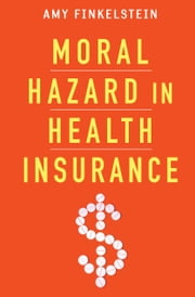 Moral Hazard in Health Insurance ebook by Amy Finkelstein,Jonathan Gruber,Joseph Newhouse,Kenneth J. Arrow,Joseph E. Stiglitz