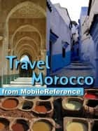 Travel Morocco: Guide, Maps, And Phrasebook. Includes: Rabat, Casablanca, Fez, Marrakech, Meknes & More (Mobi Travel) ebook by