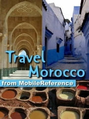 Travel Morocco: Guide, Maps, And Phrasebook. Includes: Rabat, Casablanca, Fez, Marrakech, Meknes & More (Mobi Travel) ebook by MobileReference