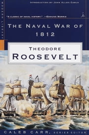 The Naval War of 1812 - (A Modern Library E-Book) ebook by Theodore Roosevelt