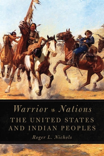Warrior Nations - The United States and Indian Peoples ebook by Roger L. Nichols