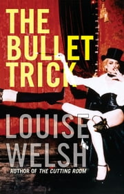 The Bullet Trick ebook by Louise Welsh