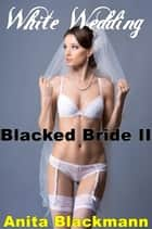 White Wedding, Blacked Bride II ebook by Anita Blackmann