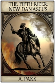 The Fifth Rider: New Damascus ebook by A Park