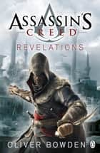 Revelations - Assassin's Creed Book 4 ebook by Oliver Bowden