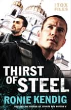 Thirst of Steel (The Tox Files Book #3) ebook by Ronie Kendig