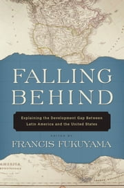 Falling Behind : Explaining the Development Gap Between Latin America and the United States ebook by Francis Fukuyama