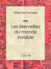 Les Merveilles du monde invisible ebook by Kobo.Web.Store.Products.Fields.ContributorFieldViewModel