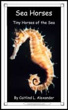 Sea Horses: Tiny Horses of the Sea ebook by Caitlind L. Alexander
