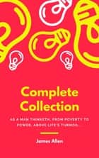 JAMES ALLEN 21 BOOKS: COMPLETE PREMIUM COLLECTION. As A Man Thinketh, The Path Of Prosperity, The Way Of Peace, All These Things Added, Byways Of Blessedness, ... more… (Timeless Wisdom Colleciton Book 249) ebook by James Allen