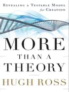 More Than a Theory (Reasons to Believe) ebook by Hugh Ross
