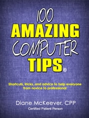 100 Amazing Computer Tips ebook by Diane McKeever