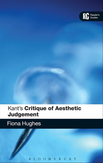 Kant's 'Critique of Aesthetic Judgement' - A Reader's Guide ebook by Dr Fiona Hughes