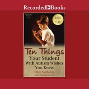 Ten Things Your Student with Autism Wishes You Knew audiobook by Ellen Notbohm