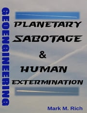 Geoengineering: Planetary Sabotage & Human Extermination ebook by Mark M. Rich